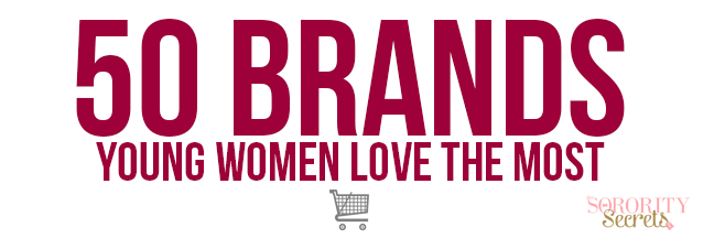 The Sorority Secrets: 50 Brands Young Women Love the Most