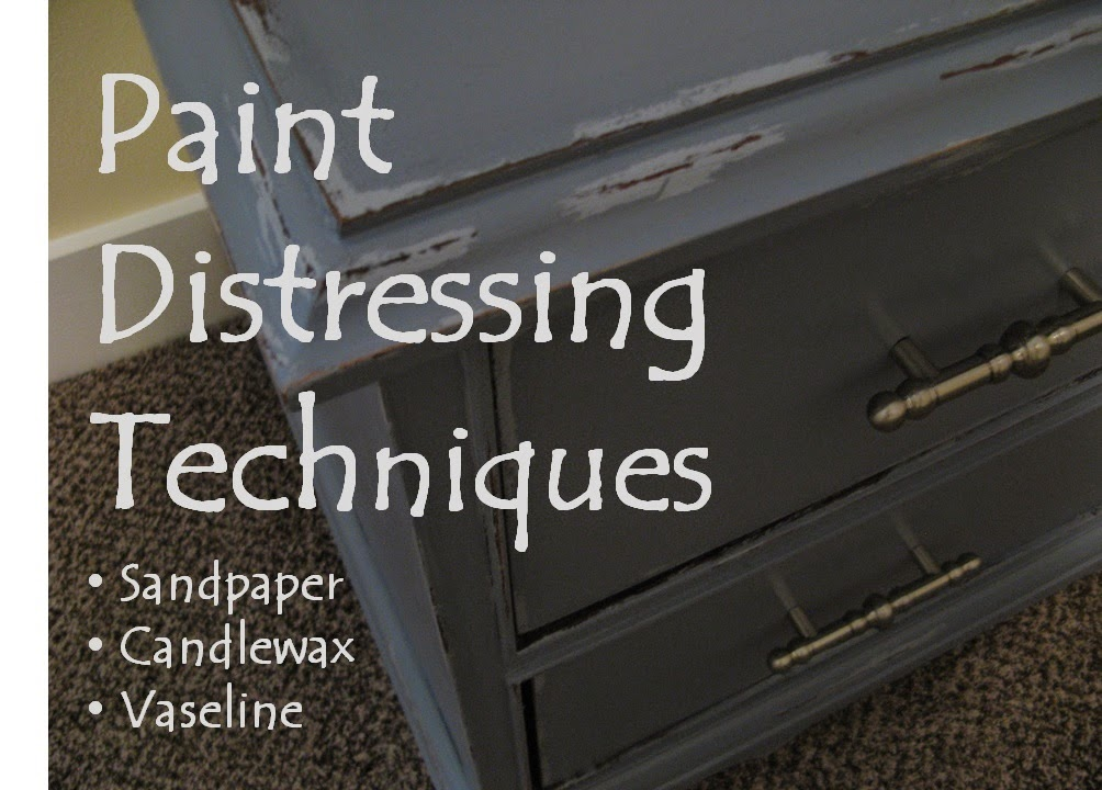 Paint Distressing Techniques - sandpaper, candlewax, Vaseline
