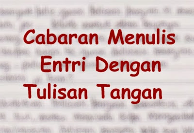 CABARAN MENULIS ENTRI DENGAN TULISAN TANGAN by Suria Lekatlekit