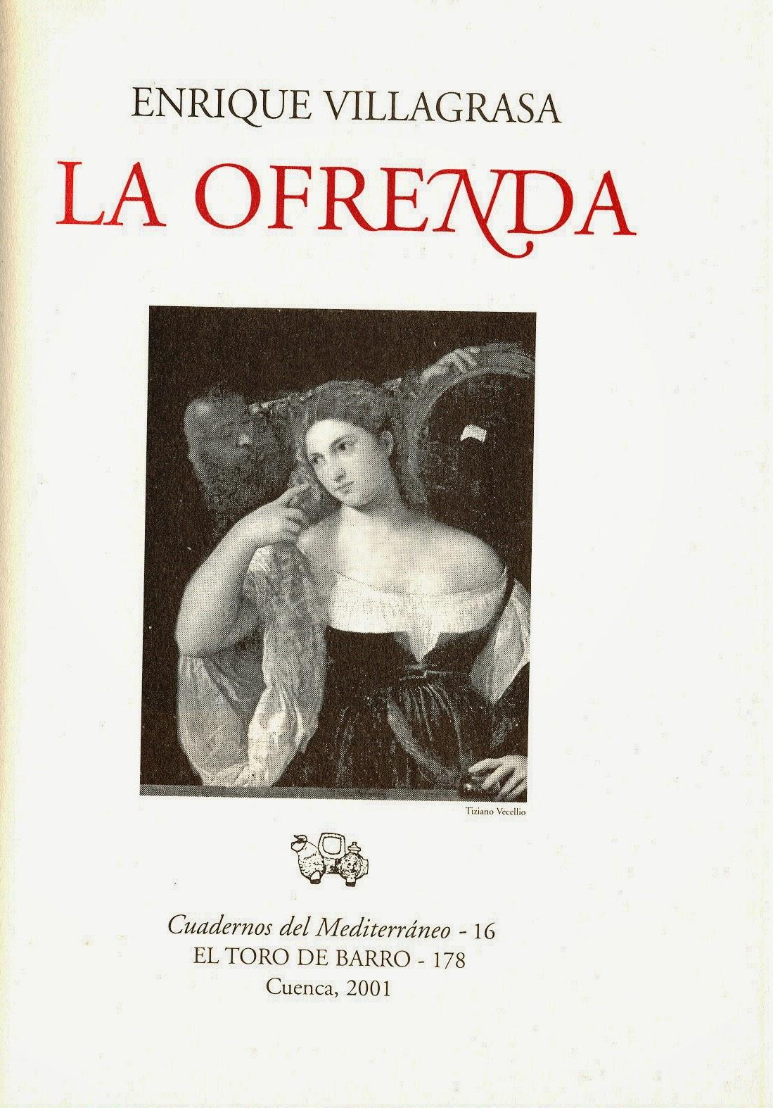 """Enrique Villagrasa, """"La Ofrenda"""". Col. Cuadernos del Mediterráneo. Ed. El Toro de Barro, Tarancón de Cuenca 2001. edicioneseltorodebarro@yahoo.es"""
