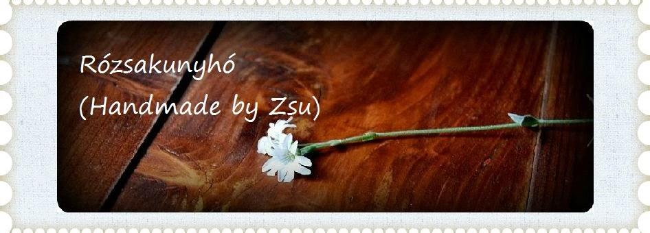 Handmade (amennyire egy Zsu képes) / Rózsakunyhó