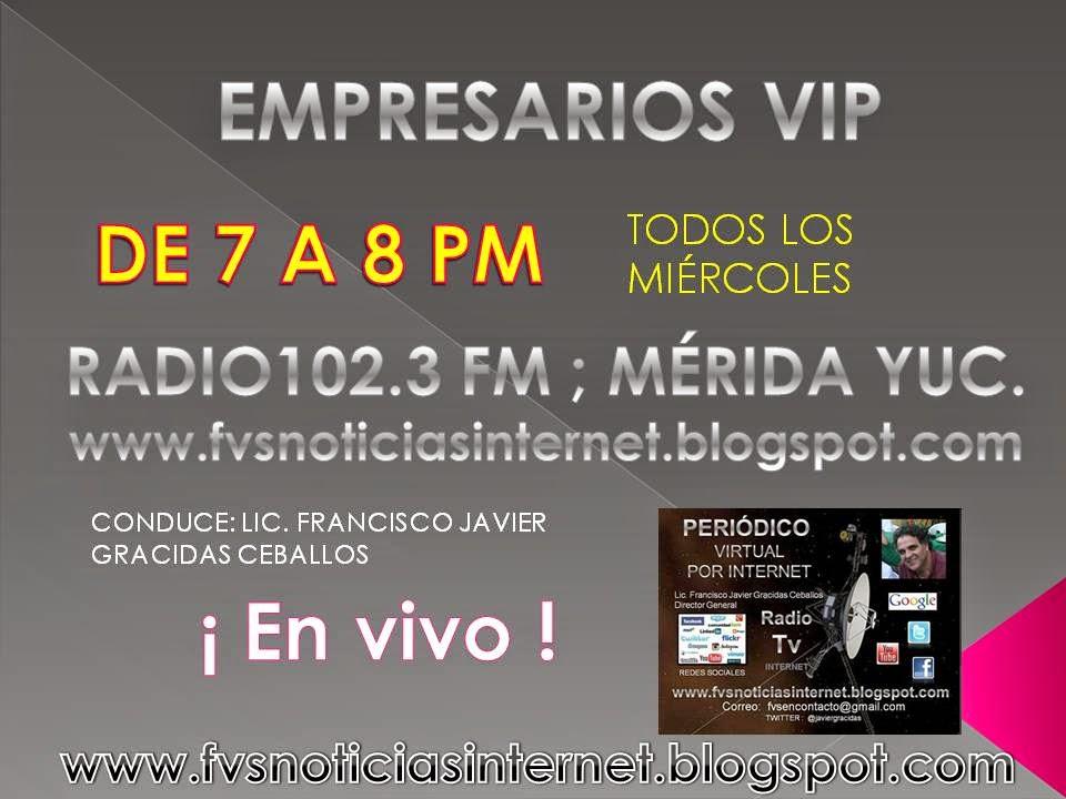 """PROGRAMA DE RADIO É INTERNET """" EMPRESARIOS VIP : CONDUCE: LIC. FRANCISCO JAVIER GRACIDAS CEBALLOS"""