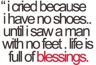 """""""Lloré porque no tenía zapatos... hasta que vi a un hombre que no tenía pies. La vida está llena de bendiciones"""""""