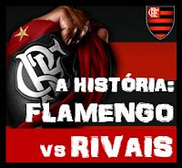A História: Flamengo vs Rivais
