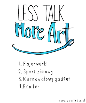 http://www.cwaitress.pl/2015/01/less-talk-more-art-wyzwanie-kreatywne-7.html#more