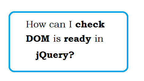 How can I check DOM is ready in jQuery