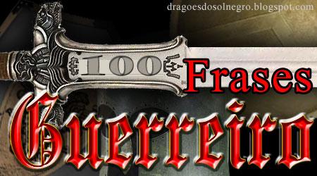 100 Frases Para O Seu Guerreirowwwdragoesdosolnegrocomdragões Do