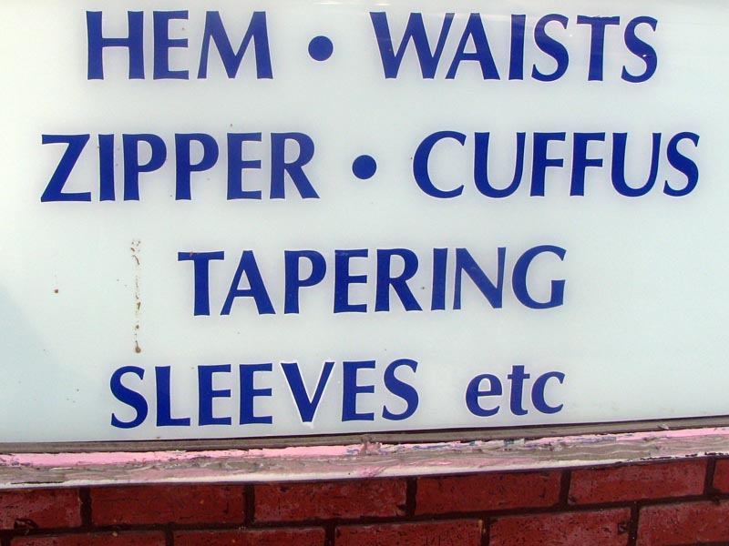 sign in a dry cleaners: Hem Waists Zipper Cuffus Tapering Sleeves etc