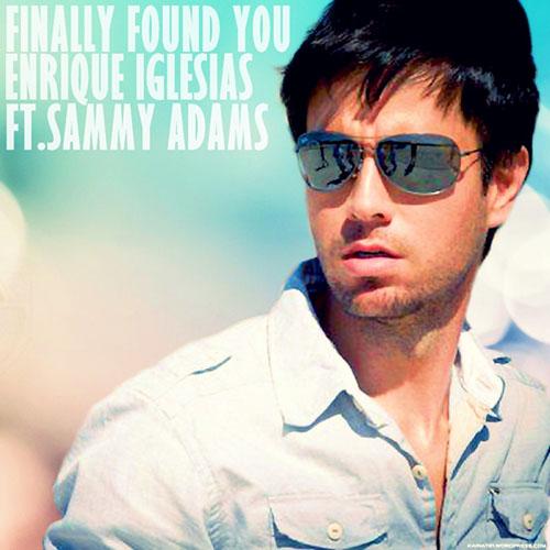 Enrique iglesias finally found you ft sammy adams lyrics dinle