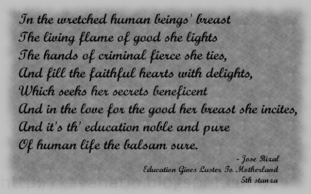 education gives luster to the motherland by jose rizal Written by: dr jose p rizal wise education, vital breath inspires an enchanting virtue she puts the country in the lofty seat of endless glory, of dazzling glow, and just as the gentle.