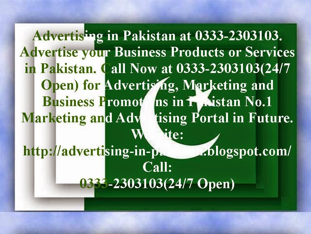 Call Now at 0333-2303103(24/7 Open) for Advertising, Marketing and Business Promotions in Pakistan No.1 Marketing and Advertising Portal in Future.