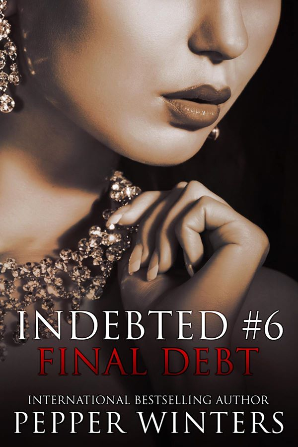 Final Debt (Indebted #6) by Pepper Winters (CR/Erotica)