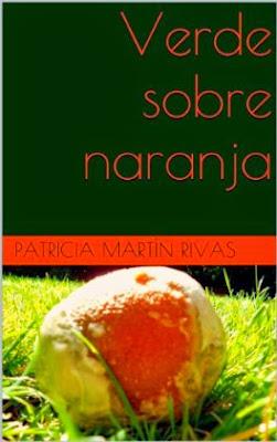 Verde sobre naranja, Patricia Martín Rivas