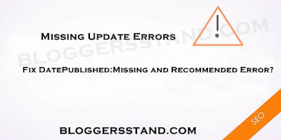 how to Fix Datepublished:Missing And Recommended Error In Blogger Template