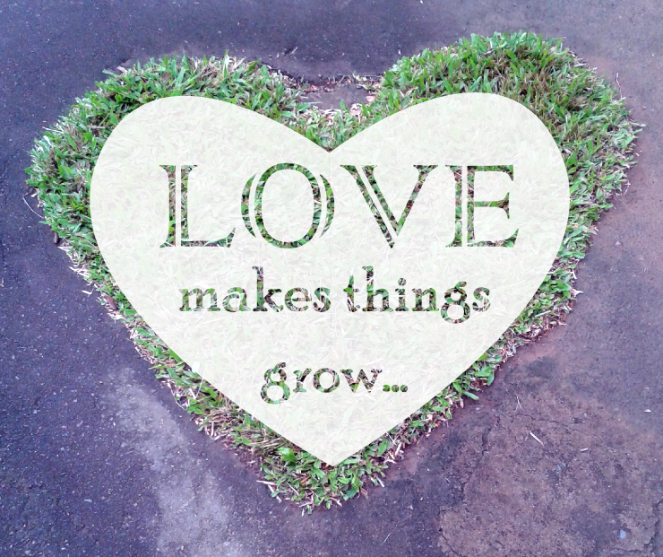 Love makes things grow