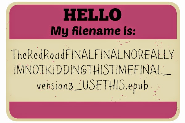 "Graphic: Purple nametag that says, ""Hello, My filename is TheRedRoadFINALFINALNOREALLYIMNOTKIDDINGTHISTIMEFINAL_VERSION3_USETHIS.epub"""