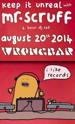 Mr. Scruff 4-hour DJ set @ Wrongbar, Aug 20