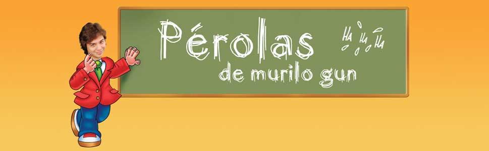 Pérolas de @MuriloGun