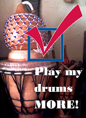 Play my drums more!