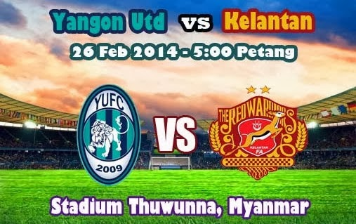 Live Streaming Yangon United vs Kelantan 26 Februari 2014 Piala AFC