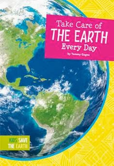 bookcover of TAKE CARE OF THE EARTH EVERY DAY  by Tammy Gagne