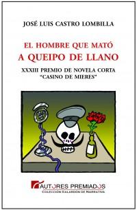 EL HOMBRE QUE MATÓ A QUEIPO DE LLANO. Editorial AUTORES PREMIADOS, 2013