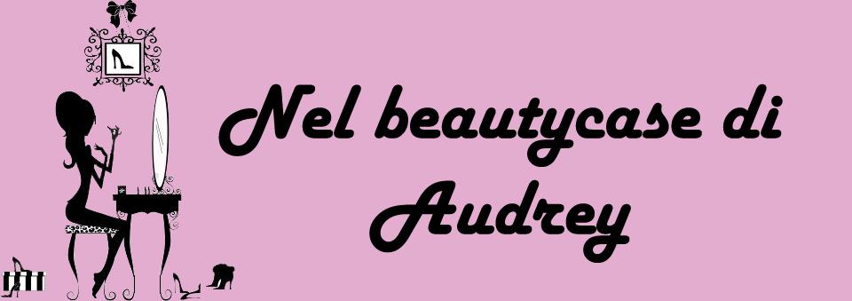 Nel beautycase di Audrey...