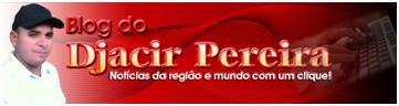 BLOG DO DJACIR PEREIRA