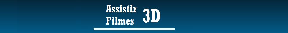 Assistir Filmes 3D - Assista filmes online grátis diretamente em seu pc.