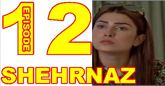SHAHRNAZ EPISODE 12