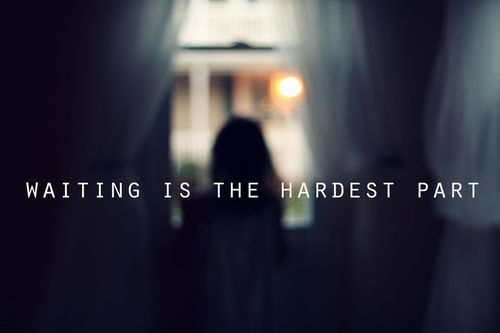 Waiting is Hardest Quotes