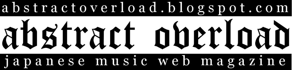 Abstract Overload 'zine | jmusic, jrock, jpop, visual kei, gothic, metal, industrial