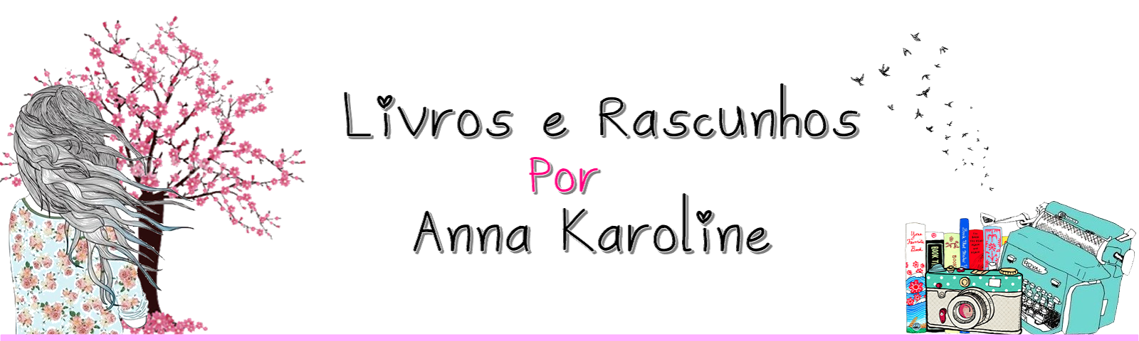 Livros e Rascunhos Por Anna Karoline
