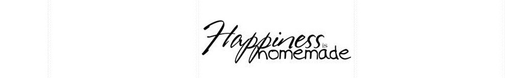 Happiness is homemade♥