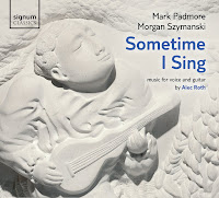 Sometime I Sing, music for voice and guitar by Alec Roth: Mark Padmore and Morgan Szymanski, SIGNUM  SIGCD332