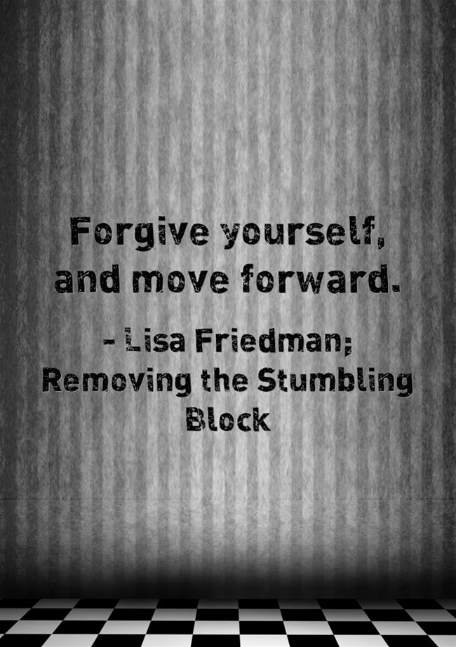 Forgive Yourself and Move Forward; Lisa Friedman, Removing the Stumbling Block