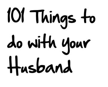 101 Amazing Things to Do with Your Husband
