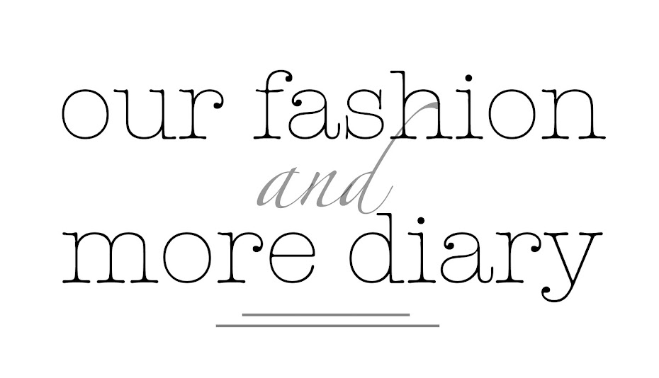 our fashion and more diary