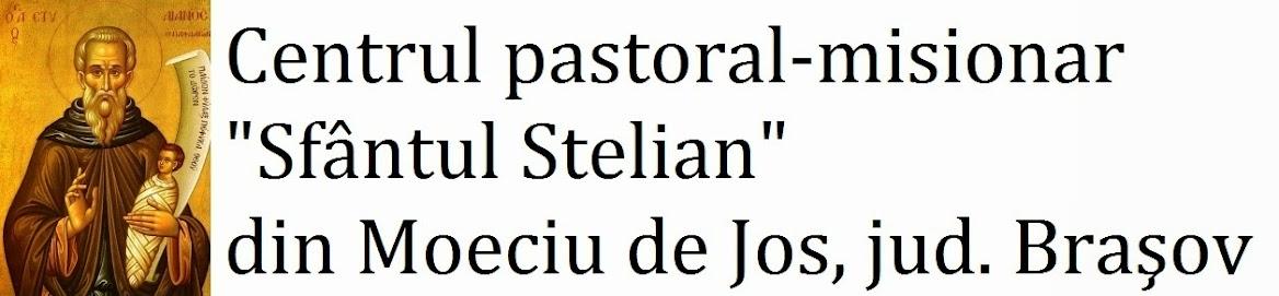 """Centrul Pastoral Misionar """"Sfantul Stelian"""" din Moeciul de Jos"""