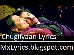 Lyrics Chugliyaan lyrics from 'Once Upon A Time In Mumbaai Dobaara', starring Akshay Kumar, Imran Khan and Sonakshi Sinha. Directed by Milan Luthria, the music has been composed by Pritam Chakraborty. The lyrics of the song has been written by Rajat Arora. Javed Ali and Sahir Ali Bagga have lent their voice to the song.  MxLyrics.blogspot.com  Lyrics: Chugliyaan Music Director: Pritam Chakraborty Lyrics: Rajat Arora Singer: Javed Ali, Sahir Ali Bagga