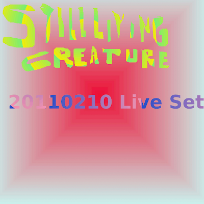 Still Living Creature - 20110210 Live Set (2011)