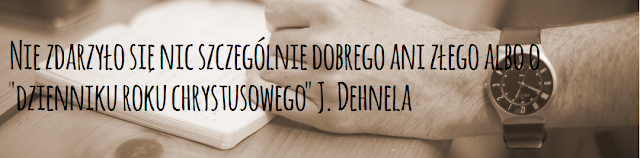 """Nie zdarzyło się nic szczególnie dobrego ani złego albo o """"Dzienniku roku chrystusowego"""" J. Dehnela"""