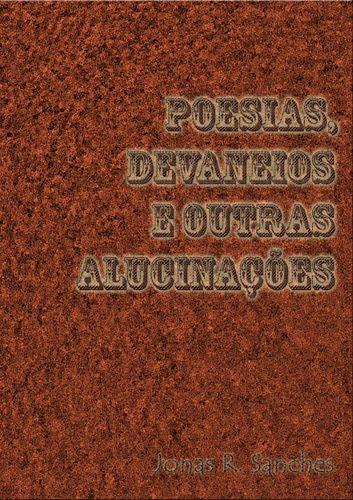 """""""POESIAS, DEVANEIOS E OUTRAS ALUCINAÇÕES"""""""