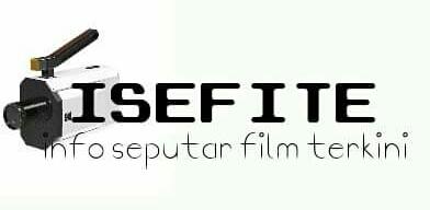 """ISEFITE "" Info Seputar Film Terpopuler"