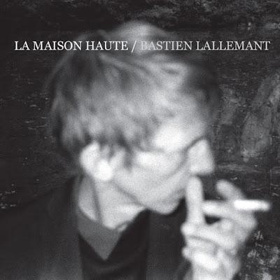 Bastien-Lallemant-La-maison-haute Bastien Lallemant – La maison haute [8.6]