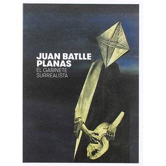 Pedro Azara (ed.): JUAN BATLLE PLANAS. EL GABINETE SURREALISTA