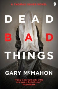 CURRENT READ: Dead Bad Things by Gary McMahon