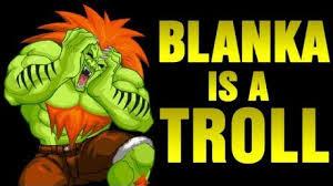 Blanka is a Troll