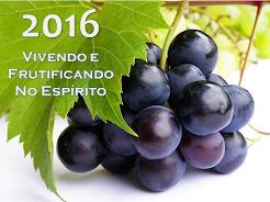 2016 - Vivendo e Frutificando no Espírito!