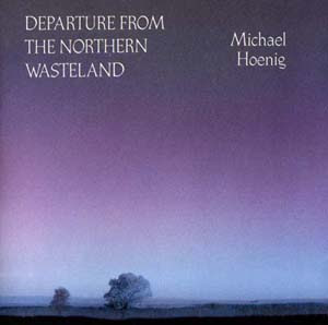 Michael Hoenig - Departure From The Northern Wasteland (1978)